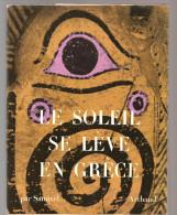 Le Soleil Se Lève En Grèce Par SAMIVEL Editions Arthaud De 1959 - Archéologie