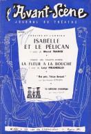 L'Avant Scène Journal Du Théâtre N° 109 Isabelle Et Le Pélican Marcel Franck - La Fleur à La Bouche Luigi Pirandello - Non Classés