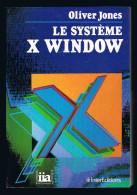 Le Système X Window - Oliver Jones - 1992 - 604 Pages 23 X 16 Cm - Ingénierie