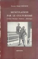 Docteur Gérard Debuigne - Musculation Par Le Culturisme, Culture Physique Moderne, Diététique - 1963 - Sport