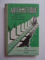 Livre Arithmètique 1956, Classe 6e Par Une Réunion De Professeurs, LIGEL; Paris N°153E - Books, Magazines, Comics