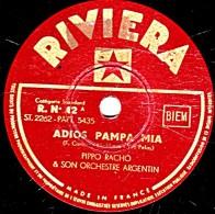 78 Trs - 25 Cm - état TB - ORCH. ARGENTIN PIPPO RACHO - ADIOS PAMPA MIA - MALDITA NOCHE - 78 Rpm - Schellackplatten