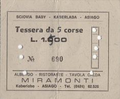 SCIOVIA BABY - KASERLABA - ASIAGO  /   Tessera Da 5 Corse - Non Classificati