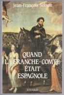 Histoire Régionale - Quand La Franche-Comté était Espagnole, Par J-F Solmon - Franche-Comté