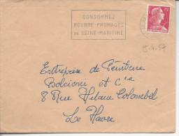 """Le Havre Entrepot Flamme à Gauche """"consommez Beurre-fromages De Seine-Maritime"""" 15.4.57 - Marcophilie (Lettres)"""