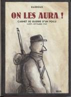 ON LES AURA ! BARROUX - CARNET DE GUERRE D'UN POILU ( AOUT ET SEPT 1914) - SEUIL 2011 - Guerre 1914-18