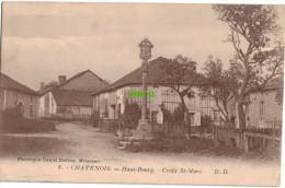 Carte Postale Ancienne De CHATENOIS – HAUT BOURG – CROIX ST-MARC - Chatenois