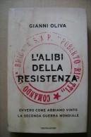 PCR/48 Gianni Oliva L´ALIBI DELLA RESISTENZA - II^ GUERRA MOND. Mondadori I Ed. 2003 - Italiano