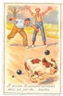 Cpsm: SPORT - HUMOUR -  Il Arrive Là Comme Un Chien Dans Un Jeu De.... Boules (Pétanque) N° 110 - Giochi Regionali