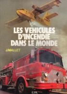 POMPIERS - LIVRE - LES VEHICULES D' INCENDIE DANS LE MONDE- JANETTE . MALLET -1981 - Books, Magazines, Comics