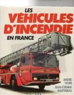 POMPIERS - LIVRE - LES VEHICULES D´ INCENDIE EN FRANCE - ANDRE HORB- J.E. MARTINEAU- 1987 - Boeken, Tijdschriften, Stripverhalen