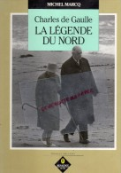 CHARLES DE GAULLE - LA LEGENDE DU NORD- MICHEL MARCQ- SAM BELLET- RENAUDOT -DOMINIQUE BALLAND-1988 - Books, Magazines, Comics