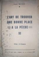 L'ART DE TROUVER UNE BONNE PLACE A LA PECHE - LOUIS MATOUT - 1935 - Chasse/Pêche