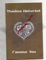 75- PARIS - THEATRE HEBERTOT- L' AMOUR FOU- JEAN DESAILLY-SIMONE VALERE- KINDT-SILHOL-ROUSSIN-1974 - Programmes
