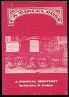 US Parcel Post - A Postal History - Henry M Gobie - Philately And Postal History