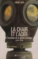 Michel Goya, La Chair Et L'acier. L'armée Française Et L'invention De La Guerre Moderne (1914-1918) - Guerre 1914-18