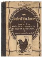 LIVRE SCOLAIRE : ERNEST PEROCHON AU POINT DU JOUR PREMIER LIVRE DE LECTURE COURANTE ILLUSTRE PAR RAY-LAMBERT 1954 - Livres, BD, Revues