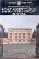 WEND GRAF KALNEIN AND MICHAEL LEVEY - ART AND ARCHITECTURE OF THE EIGTEENTH CENTURY IN FRANCE TRANSLATION OF PART TWO BY - Old Books