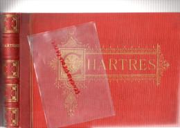 28 - CHARTRES - MAGNIFIQUE ALBUM PHOTOS SUR PAPIER ALBUMINE FIN XIXE - CATHEDRALE -PORTE GUILLAUME- VUE SUR L' EURE - Albums & Collections