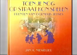 Toen Je Nog Op Straat Kon Spelen (Prenten Van Cornelis Jetses) Door Jan A. Niemeijer - Histoire