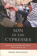 Son Of The Cypresses: Memories, Reflections, And Regrets From A Political Life By Meron Benvenisti (ISBN 0978052023851) - Unclassified