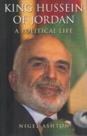 King Hussein Of Jordan: A Political Life By Ashton, Nigel (ISBN 9780300163957) - Livres, BD, Revues
