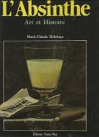 L'ABSINTHE Art Et Histoire De Marie-Claude DELAHAYE Editions Trame Way Paris De 1990 - Gastronomie