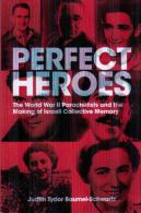 Perfect Heroes: The World War II Parachutists And The Making Of Israeli Collective Memory By Judith Tydor Baumel-Schwart - War 1939-45