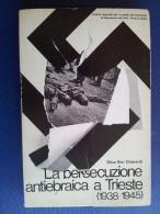 M#0I28 Bon Gherardi LA PERSECUZIONE ANTIEBRAICA A TRIESTE 1938-1945 Del Bianco Ed.1972 - Italiano