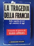 M#0I38 Mario Appelius LA TRAGEDIA DELLA FRANCIA Mondadori Ed.1940/CRONACHE DI GUERRA - Italiano