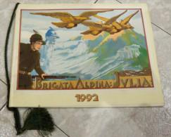 CALENDARIO 1992 BRIGATA ALPINA JULIA  ALL'INTERNO: DECORAZIONI AL VALORE DELLA JULIA CENNI STORICI I COMANDANTI  DIMENSI - Calendari