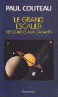 LE GRAND ESCALIER : DES QUARKS AUX GALAXIES PAR PAUL COUTEAU ÉD. FLAMMARION 1992