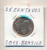 MONETA - 25 CENTAVOS 2013 - BRASILE - F,D,C, - LEGGI - Brasile