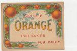 AN 145 / ETIQUETTE   SIROP D'ORANGE   PUR SUCRE PUR FRUIT - Fruits & Vegetables