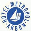ARBON -  HOTEL METROPOL ,  Old HOTEL LUGGAGE LABEL ETIQUETTE ETICHETTA BAGAGE - Etiketten Van Hotels