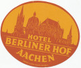 AACHEN -  HOTEL BERLINER HOF ,  Old HOTEL LUGGAGE LABEL ETIQUETTE ETICHETTA BAGAGE - Etiketten Van Hotels