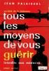 Tous Les Moyens De Vous Guérir Par Jean Paliseul (interdit Aux Médecins), Robert Laffont, 1958 - Health