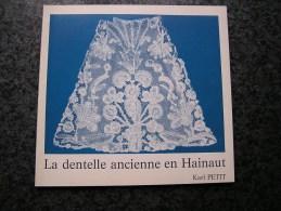 LA DENTELLE ANCIENNE EN HAINAUT Régionalisme Chimay Beaumont Ath Binche Braine Froidchapelle Gilly Mons Enghien Tournai - Culture