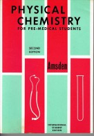 Physical Chemistry For Pre-medical Srudents, John Page Amsden, 2nd Edition, 1950, 318 Pages - Sports
