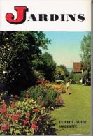 JardinS, Le Petit Guide Hachette, Par Pierre Roche, Dessins De Guy Michel, 1964, 160 Pages - Giardinaggio