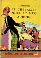 Le Chevalier Noir Et Miss Aurore, Par Jean DES BROSSES, Illustrations De René Bonnet Collection Monique, 1955, 126 Pages - Autres
