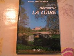 """Livre - """" Découvrir La Loire """"  - Par Didier Berthomier - Edition Horvath - Rhône-Alpes"""