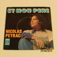 45T NICOLAS PEYRAC : ET MON PERE - Dischi In Vinile