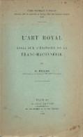 """Franc-Maçonnerie : """"L'art Royal, Essai Sur L'histoire De La Franc-Maçonnerie"""" Par G Huard, 1930, 376 Pages - Esotérisme"""