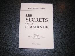 LES SECRETS DE LA FLAMANDE ROMAN Chronique De La Vie Quotidienne Du Pays Noir BORINAGE Hasquin René Pierre - Belgique