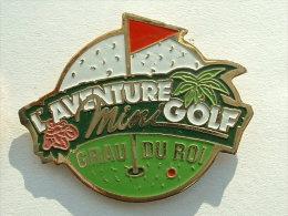 Pin´s GOLF - L'AVENTURE MINI GOLF GRAU DU ROI - Golf