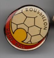Pin´s -ROUSSILLON HAND BALL (66) - Football