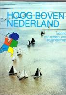 Hoog Boven Nederland, Luchtfoto's Van Steden, Dorpen En Landschappen - Aardrijkskunde