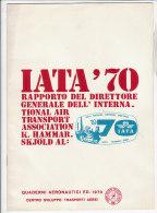 PES^434 - AVIAZIONE - QUADERNI AERONAUTICI IATA 1970 - RAPPORTO DIR.GEN.INTERNATIONAL AIR TRANSPORT ASSOCIATION - Riviste Di Bordo