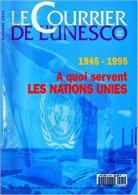 LE COURRIER DE L'UNESCO N° 9510 : A Quoi Servent Les Nations Unies . 1995 - Politique
